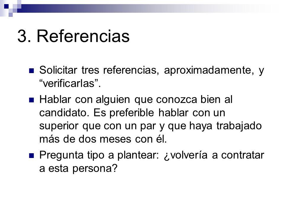 3.Referencias Solicitar tres referencias, aproximadamente, y verificarlas.