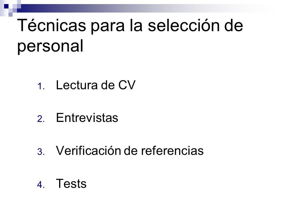 Técnicas para la selección de personal 1. Lectura de CV 2. Entrevistas 3. Verificación de referencias 4. Tests