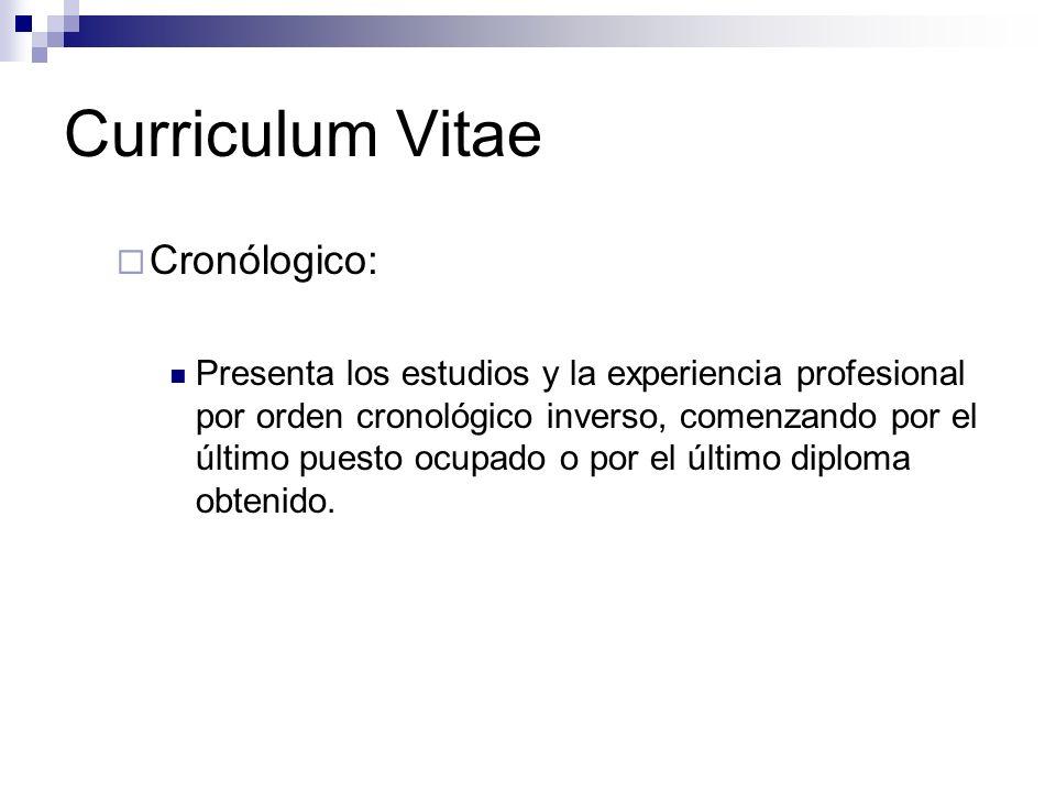 Curriculum Vitae Cronólogico: Presenta los estudios y la experiencia profesional por orden cronológico inverso, comenzando por el último puesto ocupado o por el último diploma obtenido.