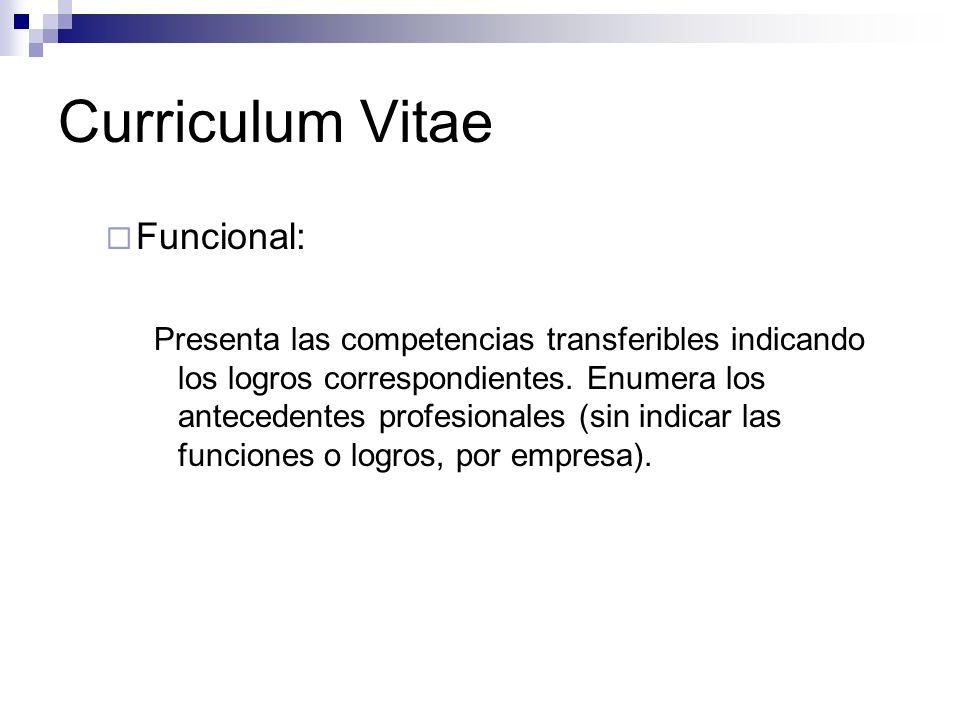 Curriculum Vitae Funcional: Presenta las competencias transferibles indicando los logros correspondientes. Enumera los antecedentes profesionales (sin