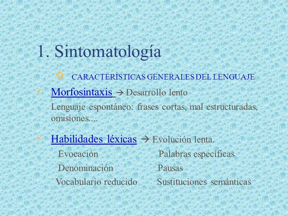 1. Sintomatología CARACTERÍSTICAS GENERALES DEL LENGUAJE Morfosintaxis Desarrollo lento Lenguaje espontáneo: frases cortas, mal estructuradas, omision