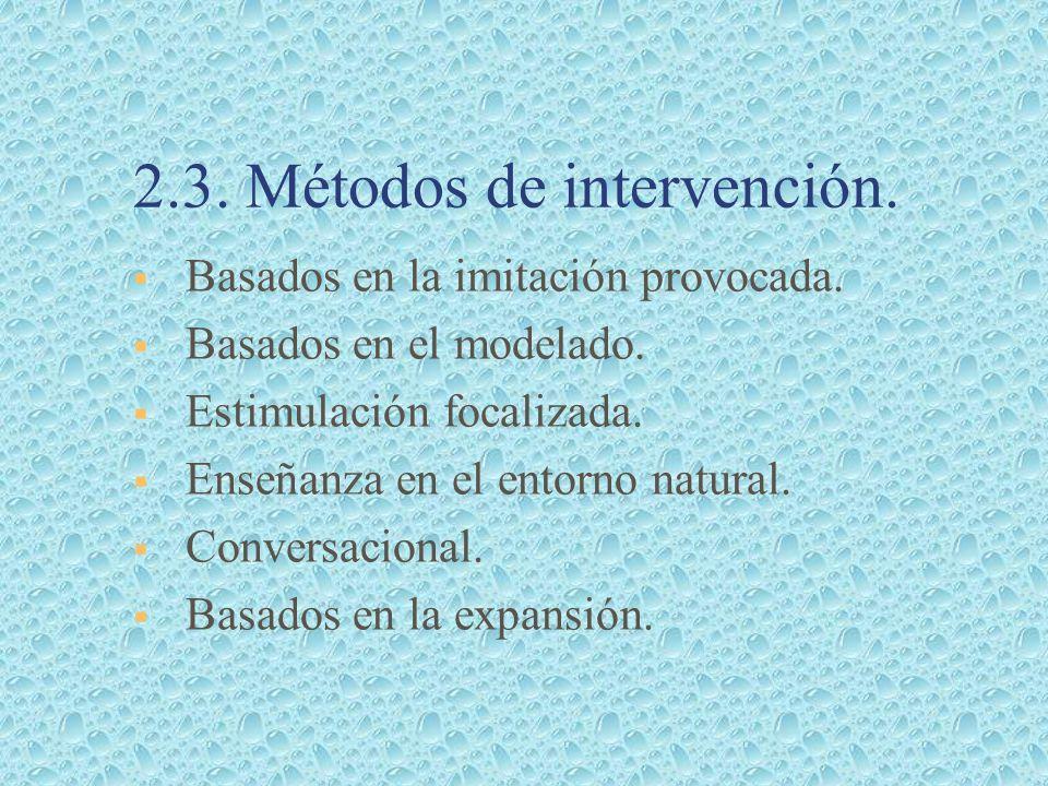 2.3. Métodos de intervención. Basados en la imitación provocada. Basados en el modelado. Estimulación focalizada. Enseñanza en el entorno natural. Con