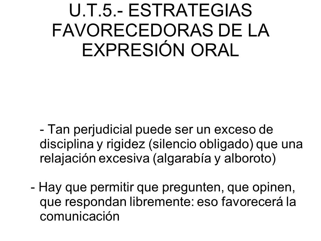 U.T.5.- ESTRATEGIAS FAVORECEDORAS DE LA EXPRESIÓN ORAL - Tan perjudicial puede ser un exceso de disciplina y rigidez (silencio obligado) que una relaj