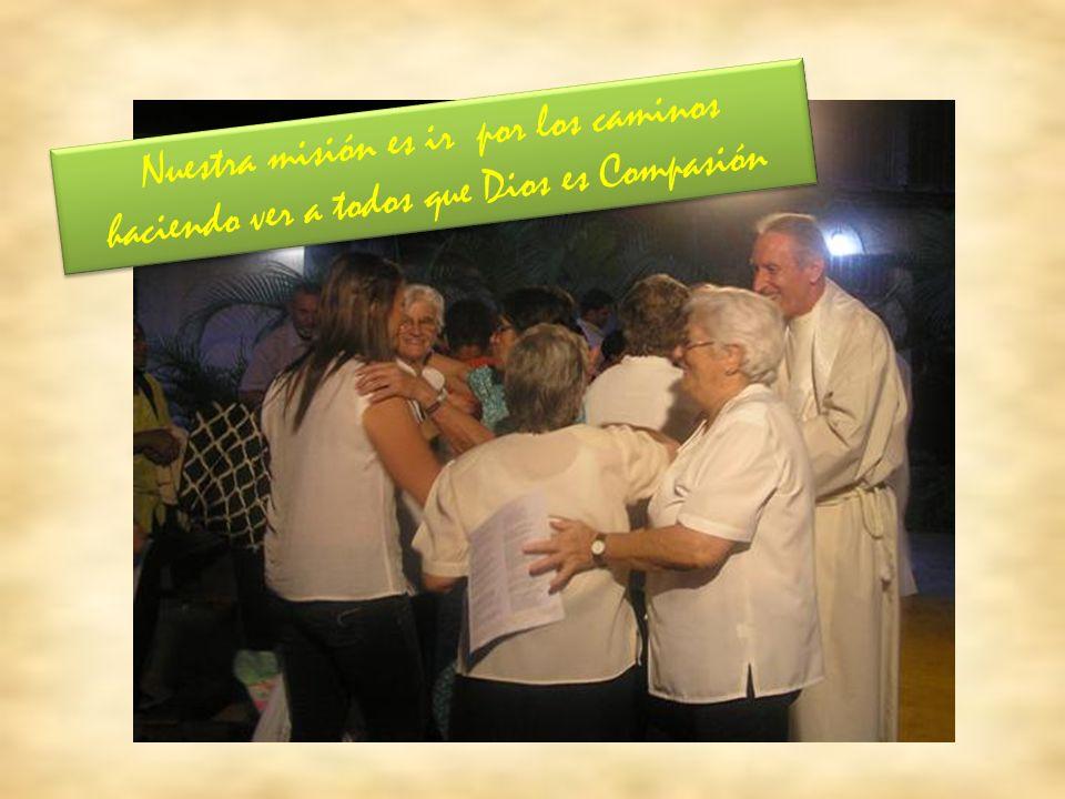 Nuestra misión es ir por los caminos haciendo ver a todos que Dios es Compasión Nuestra misión es ir por los caminos haciendo ver a todos que Dios es