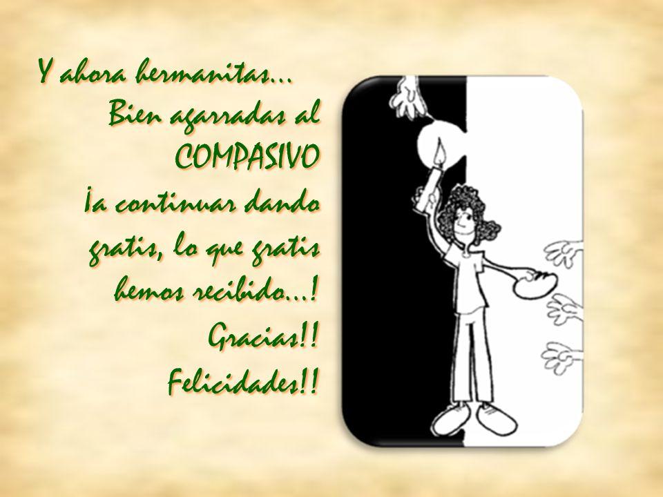 Y ahora hermanitas... Bien agarradas al COMPASIVO Gracias!! Felicidades!! ¡a continuar dando gratis, lo que gratis hemos recibido…!