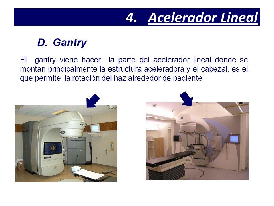 El gantry viene hacer la parte del acelerador lineal donde se montan principalmente la estructura aceleradora y el cabezal, es el que permite la rotación del haz alrededor de paciente 4.Acelerador Lineal D.Gantry