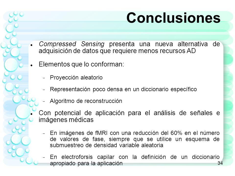 34 Conclusiones Compressed Sensing presenta una nueva alternativa de adquisición de datos que requiere menos recursos AD Elementos que lo conforman: P