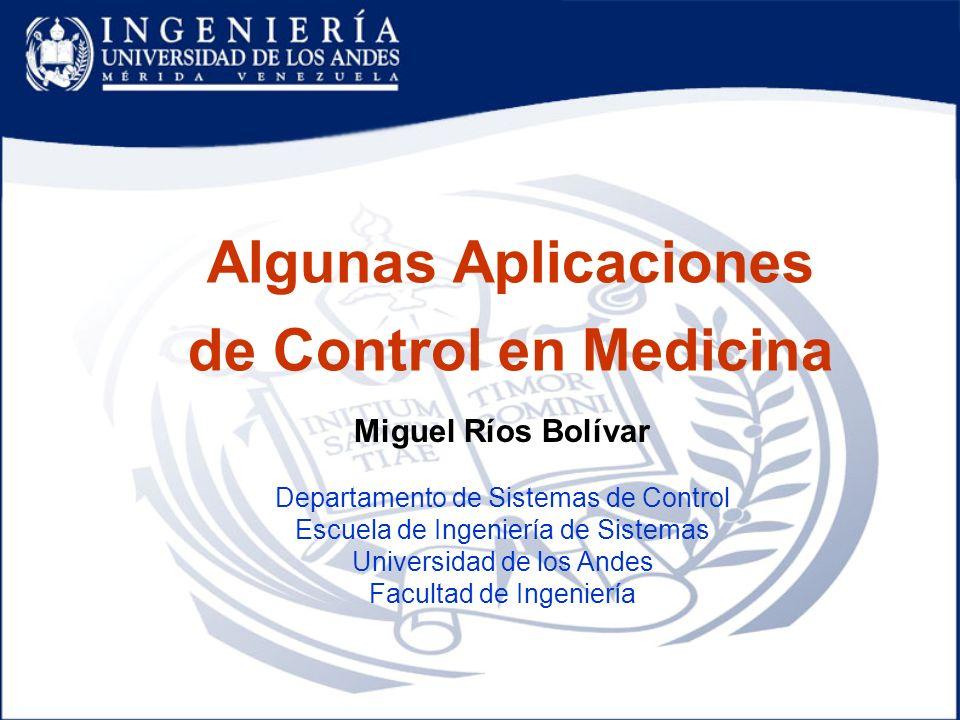 Algunas Aplicaciones de Control en Medicina Miguel Ríos Bolívar Departamento de Sistemas de Control Escuela de Ingeniería de Sistemas Universidad de l
