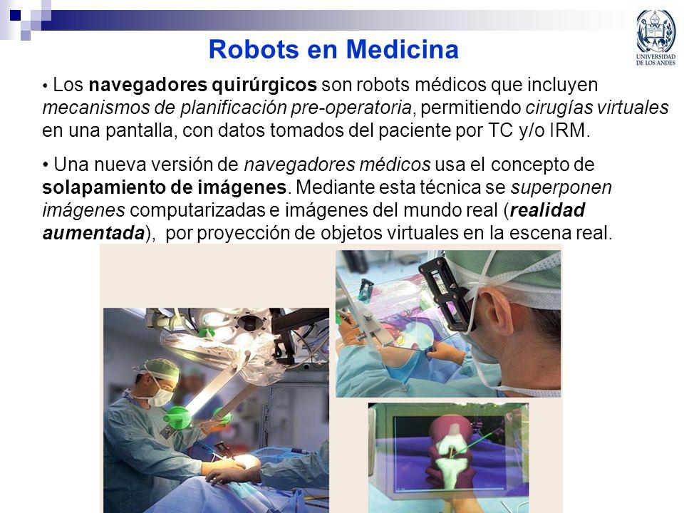 Robots en Medicina Los navegadores quirúrgicos son robots médicos que incluyen mecanismos de planificación pre-operatoria, permitiendo cirugías virtua