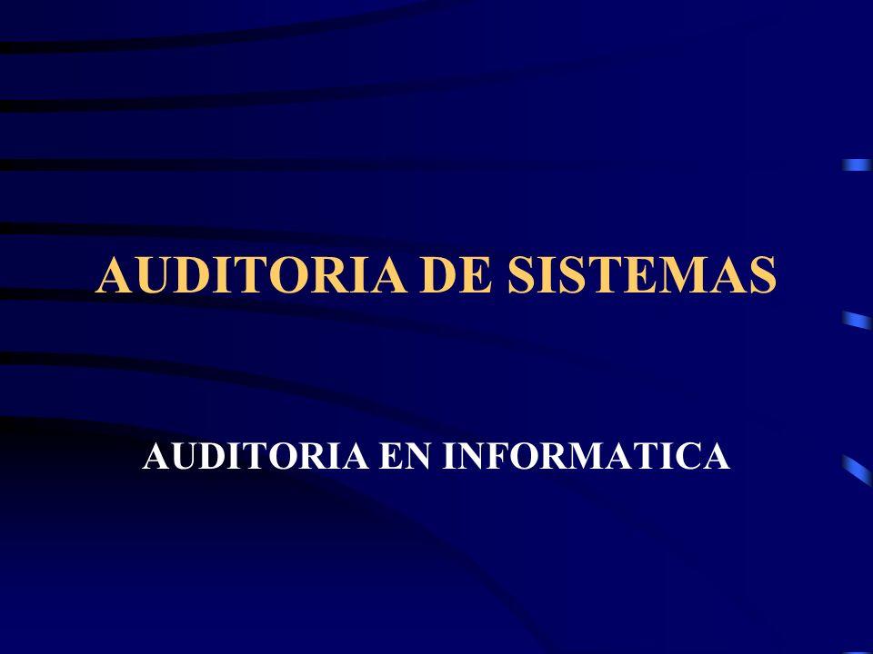 AUDITORIA DE SISTEMAS AUDITORIA EN INFORMATICA