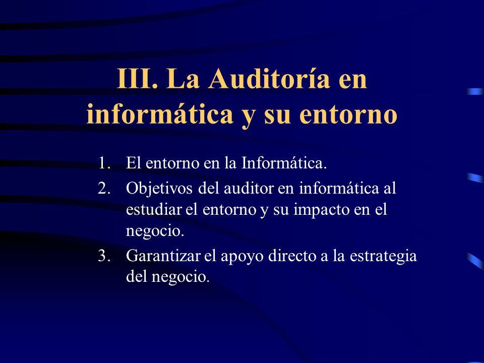 III. La Auditoría en informática y su entorno 1.El entorno en la Informática. 2.Objetivos del auditor en informática al estudiar el entorno y su impac