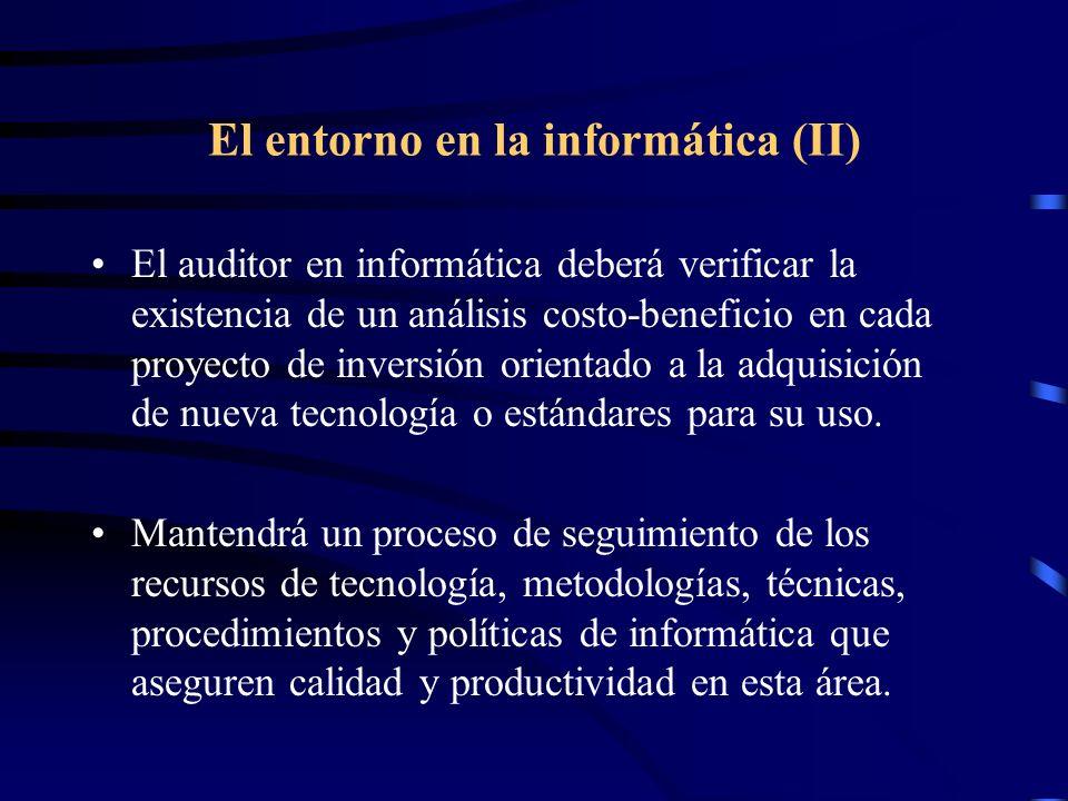 El entorno en la informática (II) El auditor en informática deberá verificar la existencia de un análisis costo-beneficio en cada proyecto de inversió