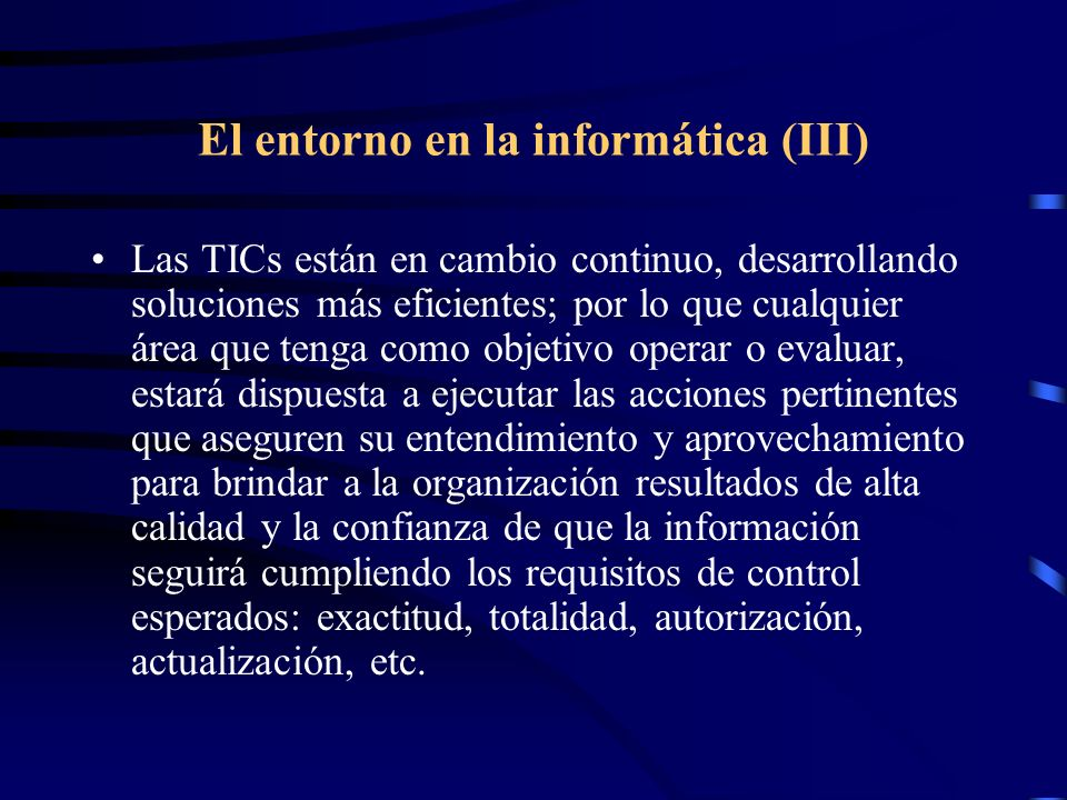 El entorno en la informática (III) Las TICs están en cambio continuo, desarrollando soluciones más eficientes; por lo que cualquier área que tenga com