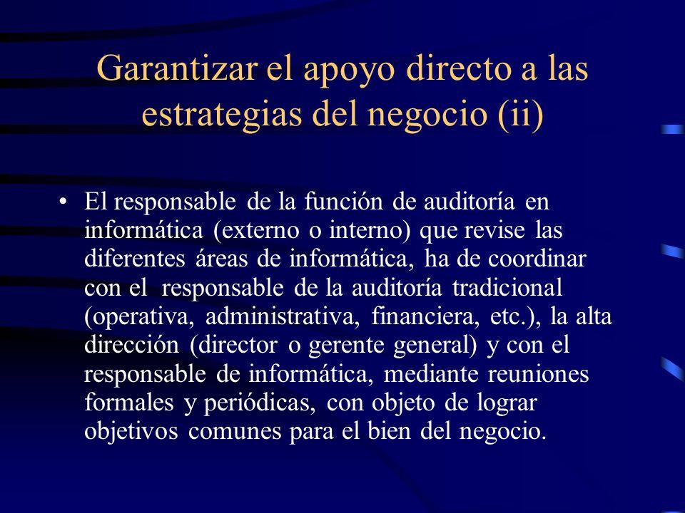 Garantizar el apoyo directo a las estrategias del negocio (ii) El responsable de la función de auditoría en informática (externo o interno) que revise
