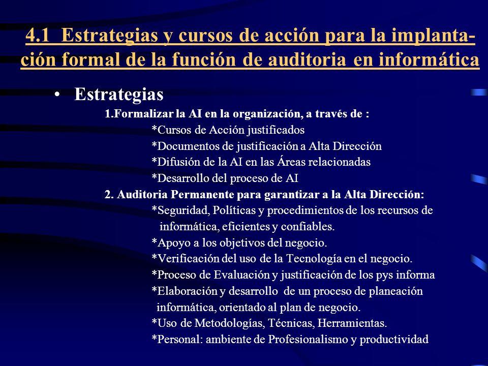 4.1 Estrategias y cursos de acción para la implanta- ción formal de la función de auditoria en informática Estrategias 1.Formalizar la AI en la organi