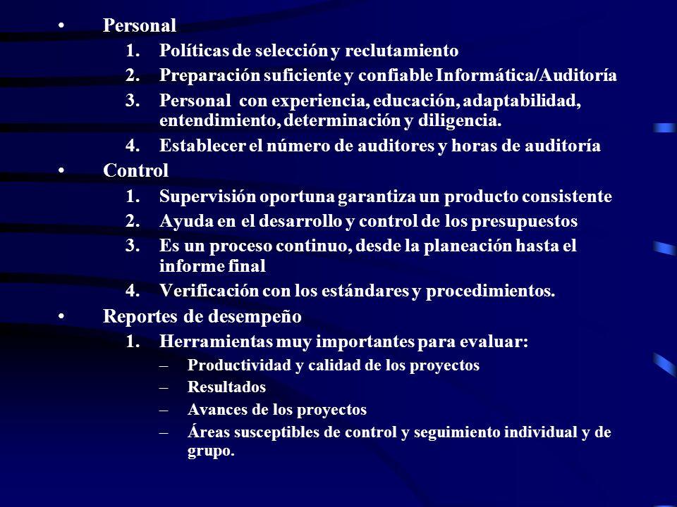 Personal 1.Políticas de selección y reclutamiento 2.Preparación suficiente y confiable Informática/Auditoría 3.Personal con experiencia, educación, ad