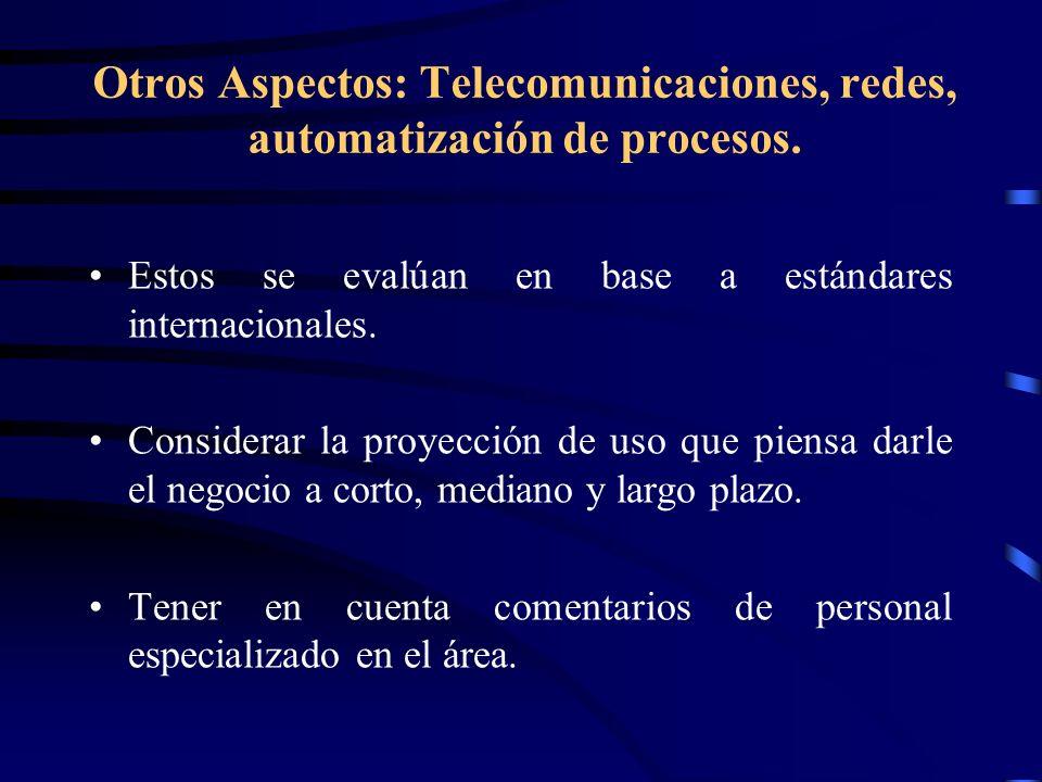 Otros Aspectos: Telecomunicaciones, redes, automatización de procesos. Estos se evalúan en base a estándares internacionales. Considerar la proyección