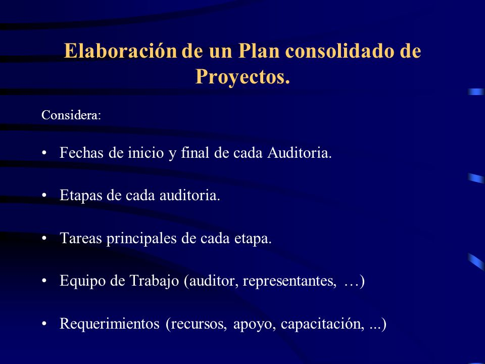 Elaboración de un Plan consolidado de Proyectos. Considera: Fechas de inicio y final de cada Auditoria. Etapas de cada auditoria. Tareas principales d