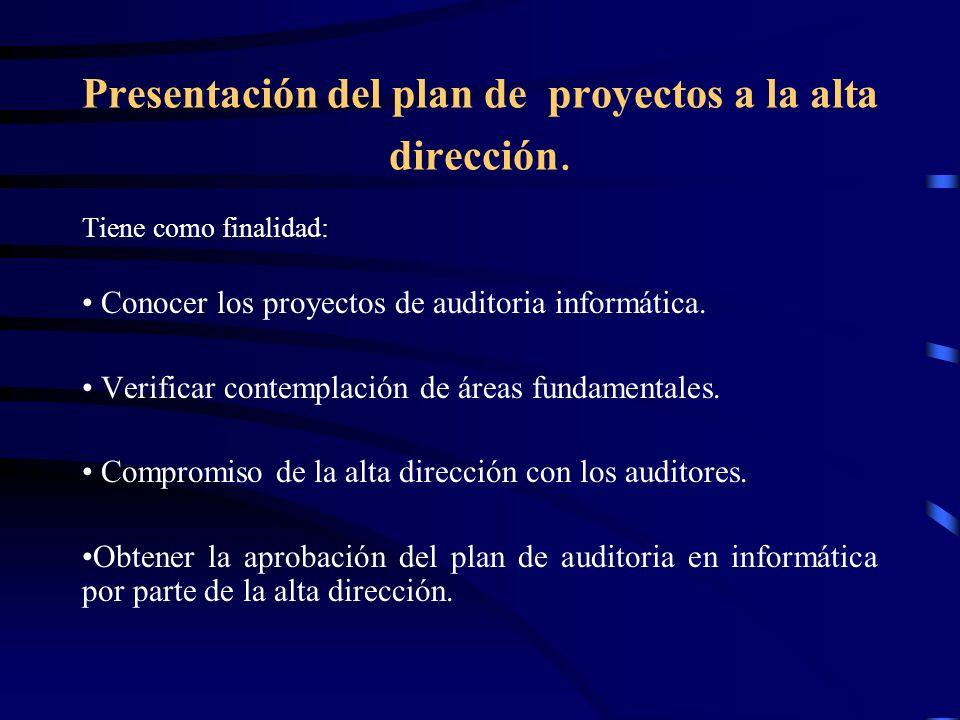 Presentación del plan de proyectos a la alta dirección. Tiene como finalidad: Conocer los proyectos de auditoria informática. Verificar contemplación