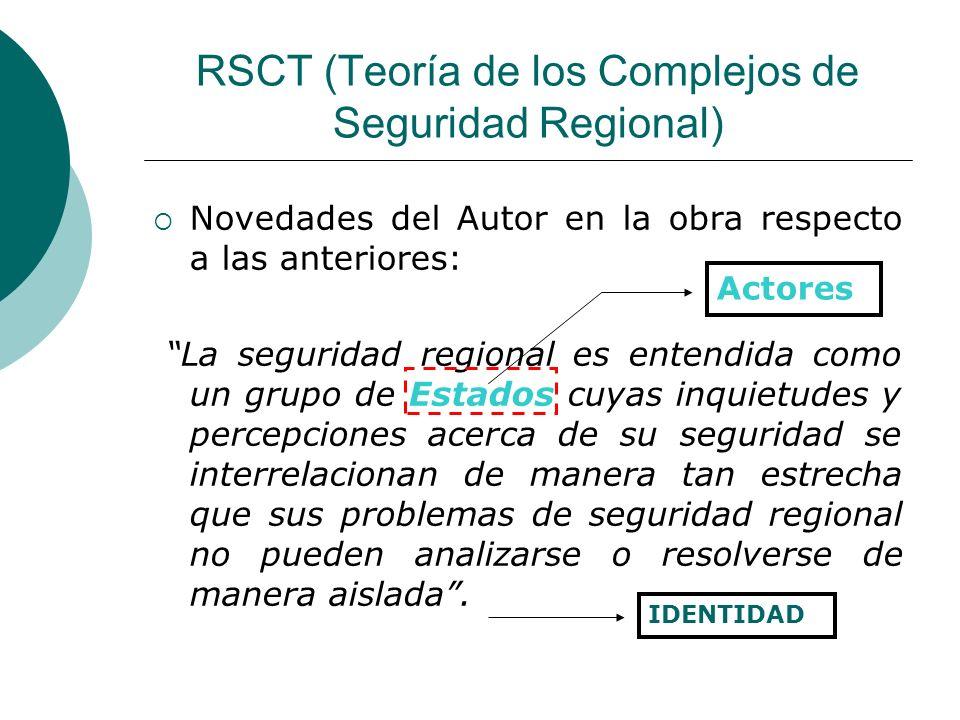 RSCT (Teoría de los Complejos de Seguridad Regional) Novedades del Autor en la obra respecto a las anteriores: La seguridad regional es entendida como
