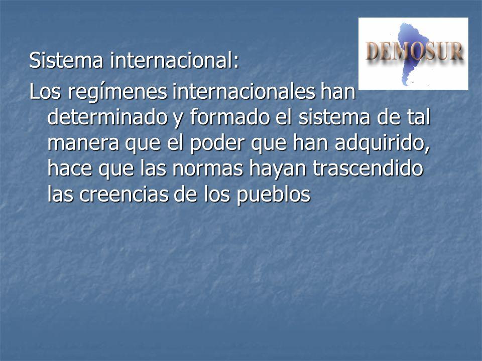 Sistema internacional: Los regímenes internacionales han determinado y formado el sistema de tal manera que el poder que han adquirido, hace que las n