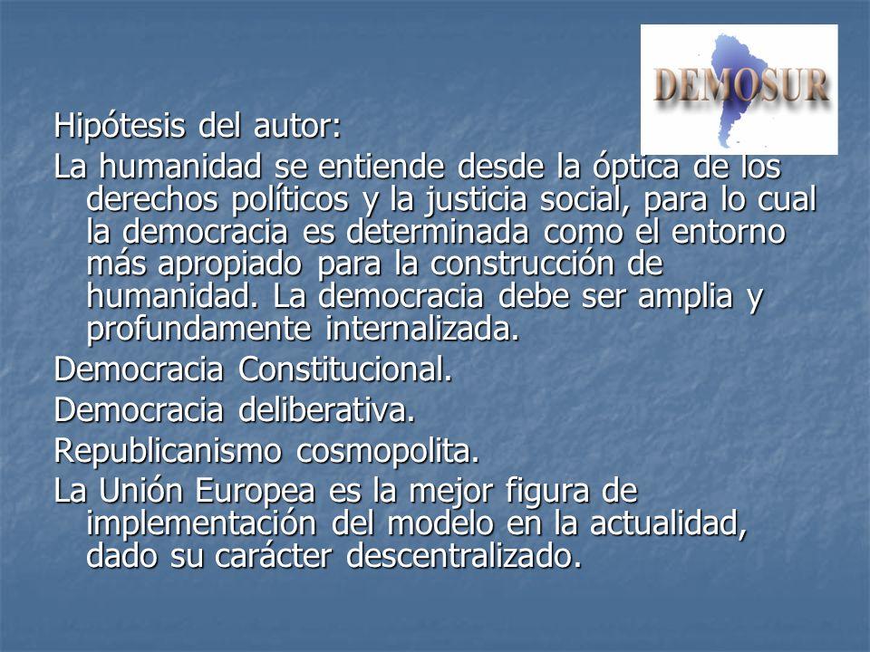 Hipótesis del autor: La humanidad se entiende desde la óptica de los derechos políticos y la justicia social, para lo cual la democracia es determinad