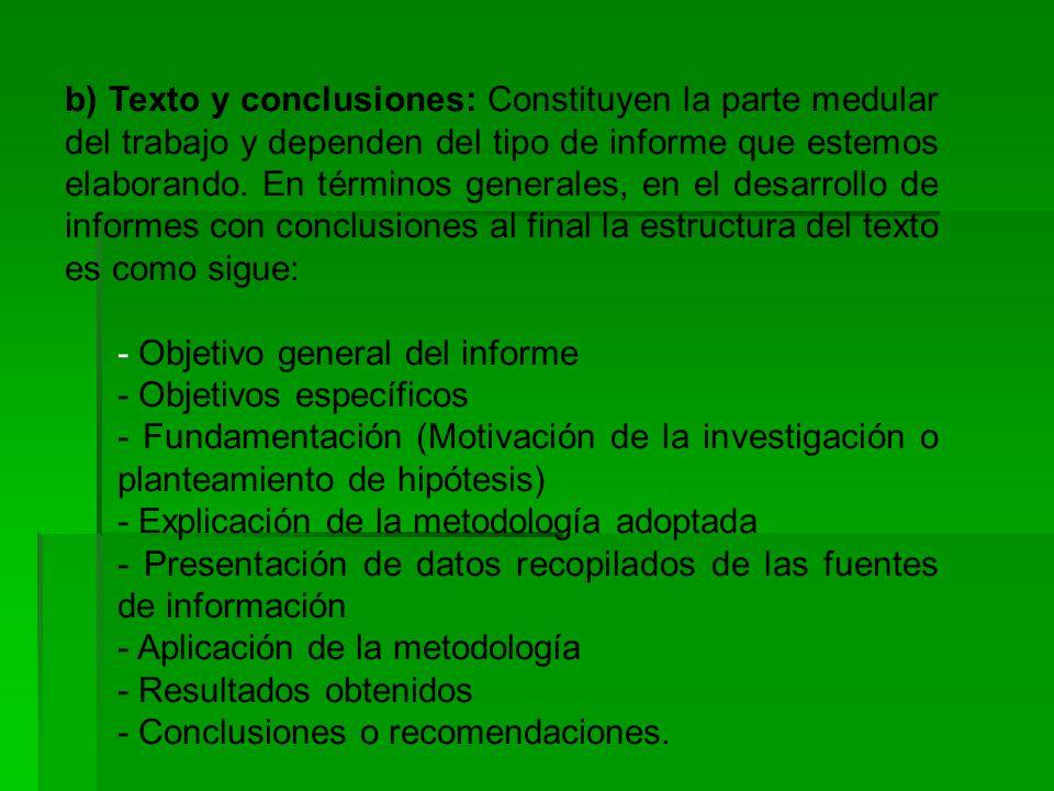 b) Texto y conclusiones: Constituyen la parte medular del trabajo y dependen del tipo de informe que estemos elaborando.