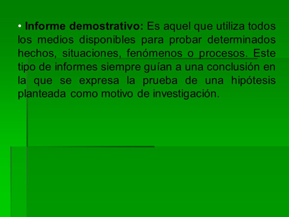 Informe demostrativo: Es aquel que utiliza todos los medios disponibles para probar determinados hechos, situaciones, fenómenos o procesos.