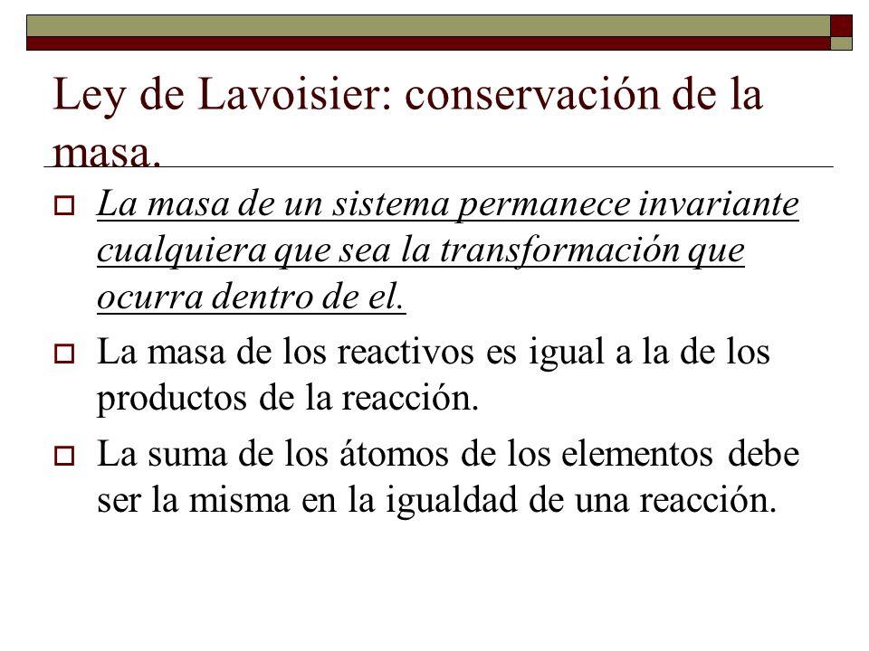 Ley de Lavoisier: conservación de la masa. La masa de un sistema permanece invariante cualquiera que sea la transformación que ocurra dentro de el. La
