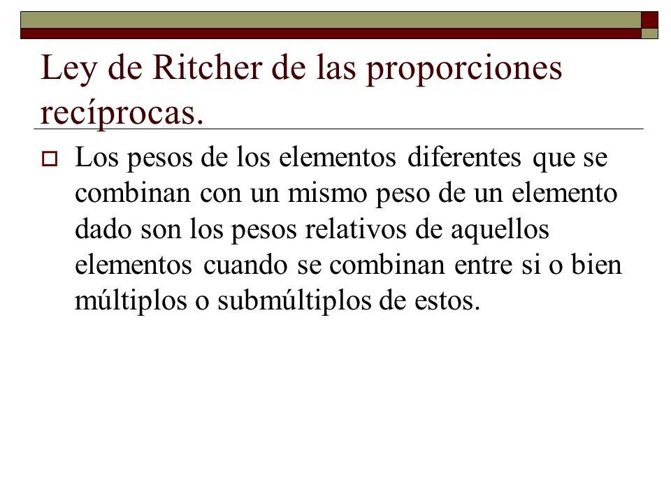 Ley de Ritcher de las proporciones recíprocas. Los pesos de los elementos diferentes que se combinan con un mismo peso de un elemento dado son los pes
