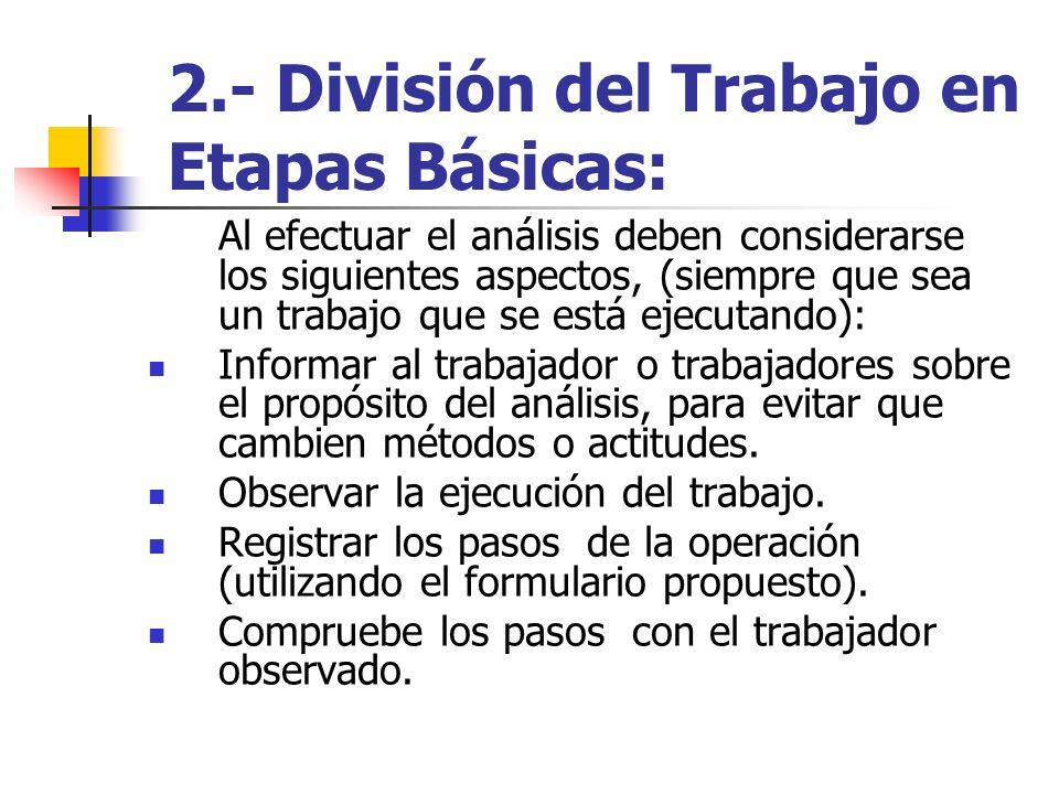 2.- División del Trabajo en Etapas Básicas: Al efectuar el análisis deben considerarse los siguientes aspectos, (siempre que sea un trabajo que se est