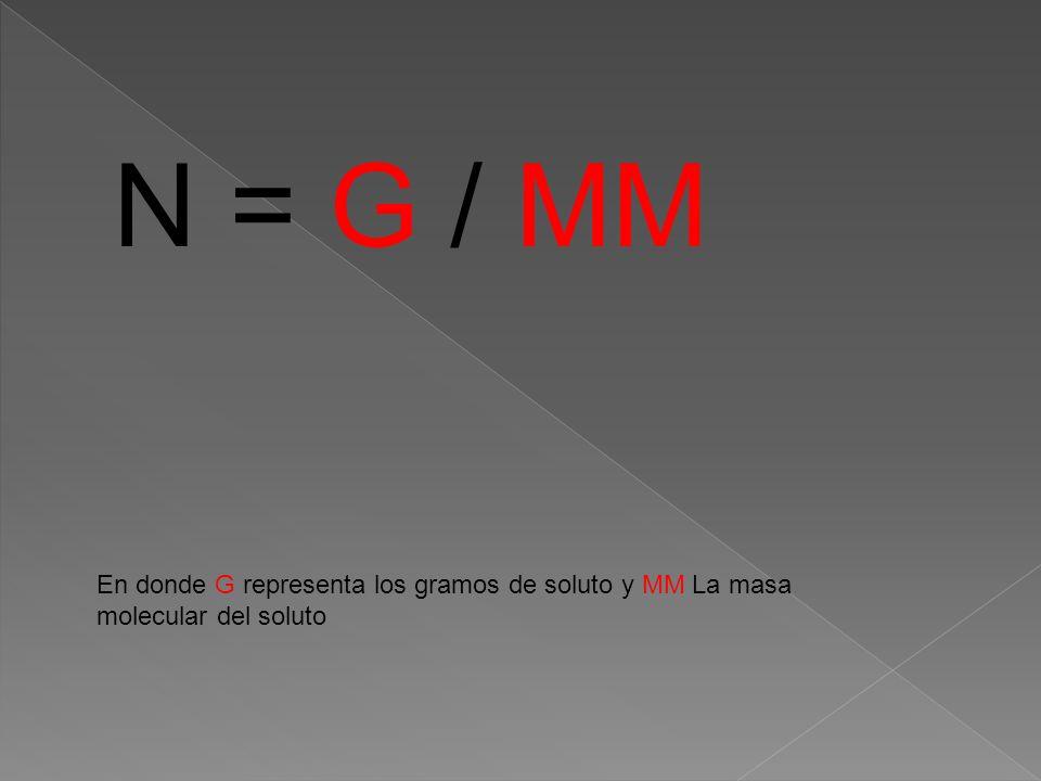 N = G / MM En donde G representa los gramos de soluto y MM La masa molecular del soluto