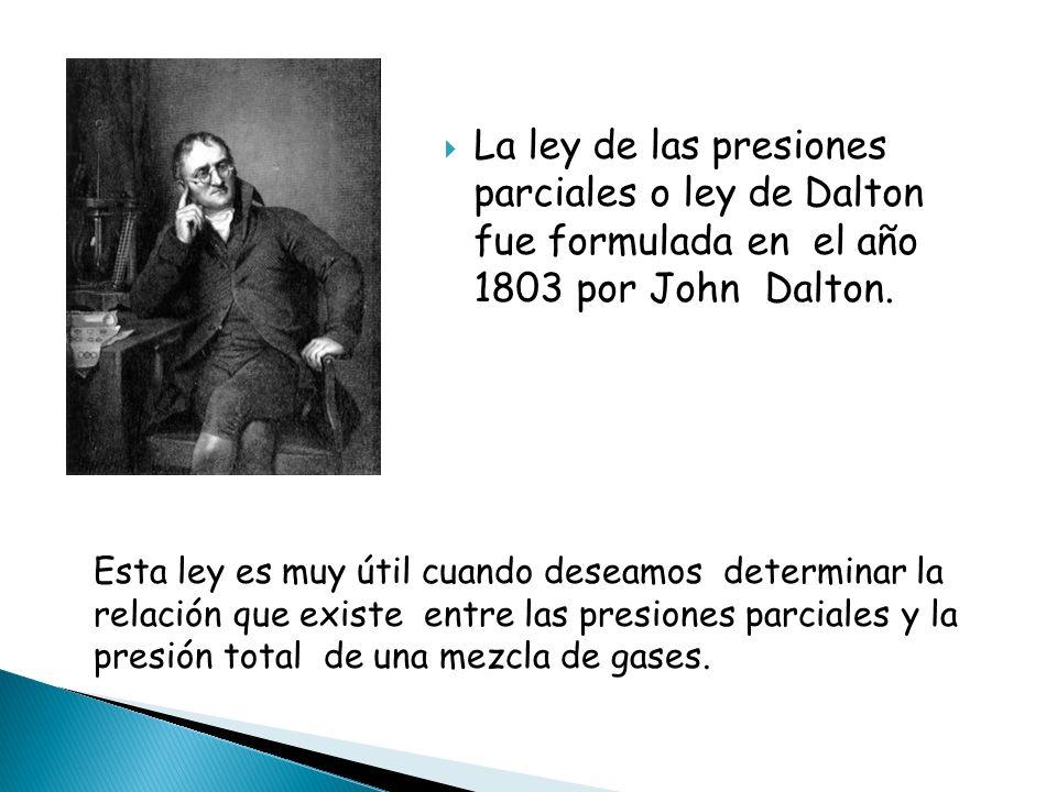 La ley de las presiones parciales o ley de Dalton fue formulada en el año 1803 por John Dalton. Esta ley es muy útil cuando deseamos determinar la rel