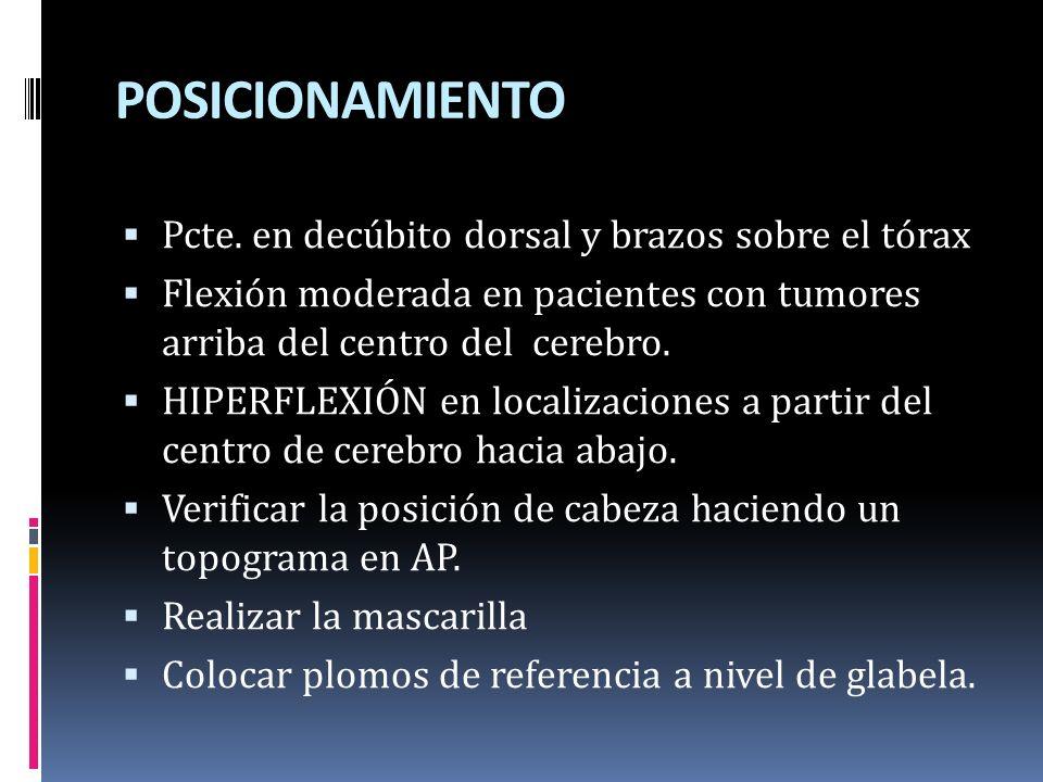 POSICIONAMIENTO Pcte. en decúbito dorsal y brazos sobre el tórax Flexión moderada en pacientes con tumores arriba del centro del cerebro. HIPERFLEXIÓN