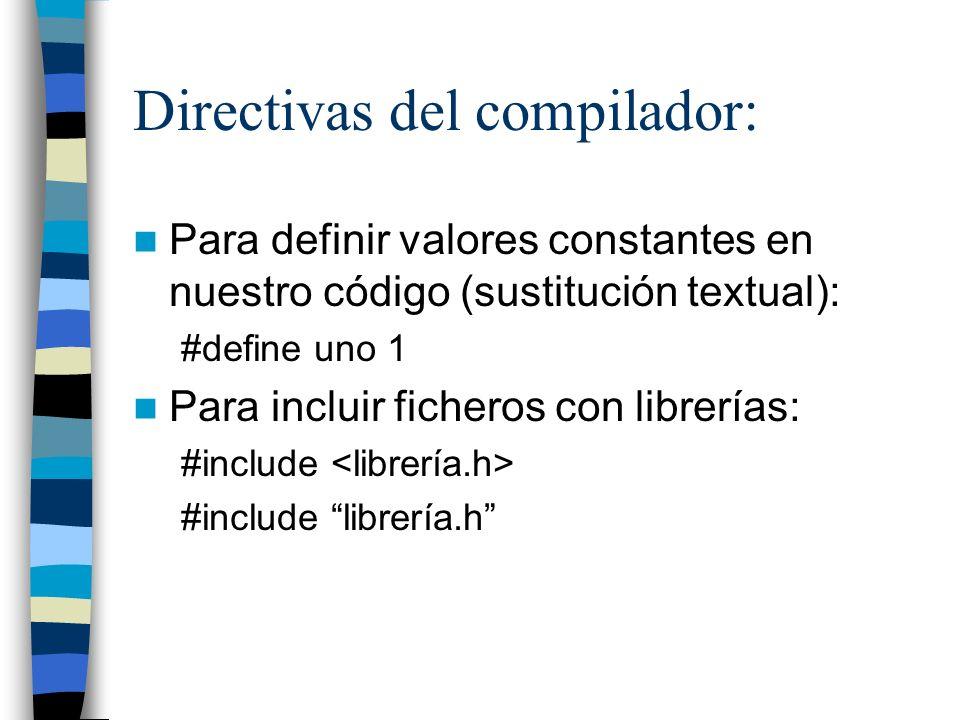 Directivas del compilador: Para definir valores constantes en nuestro código (sustitución textual): #define uno 1 Para incluir ficheros con librerías: