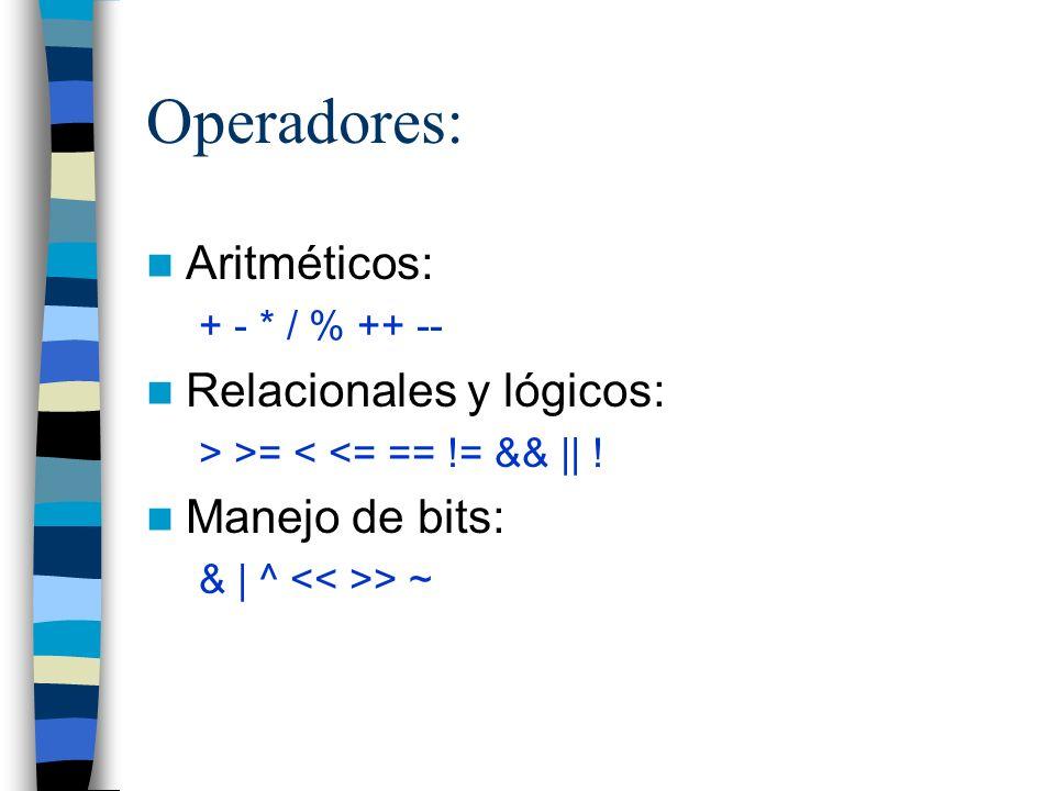 Operadores: Aritméticos: + - * / % ++ -- Relacionales y lógicos: > >= < <= == != &&    ! Manejo de bits: &   ^ > ~