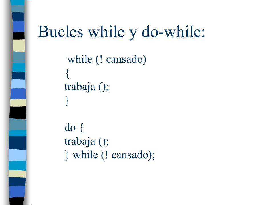 Bucle for: for (inicialización de variables; condición del bucle; acción al final de cada iteración) for (i=0;i<10;i++) {} for(;;) {} bucle infinito equivalente a while(1);