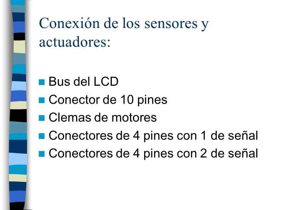Conexión de los sensores y actuadores: Bus del LCD Conector de 10 pines Clemas de motores Conectores de 4 pines con 1 de señal Conectores de 4 pines con 2 de señal