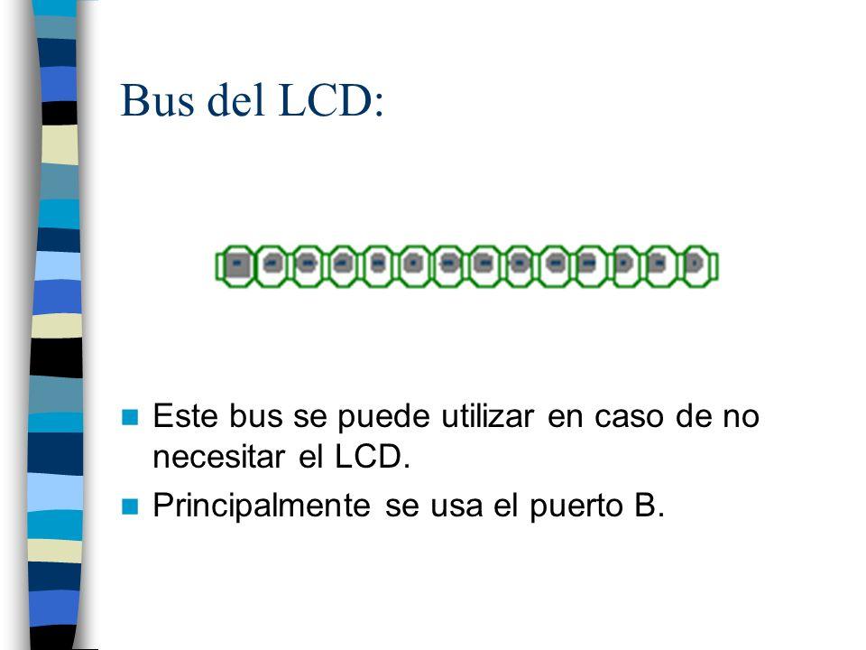 Bus del LCD: Este bus se puede utilizar en caso de no necesitar el LCD.