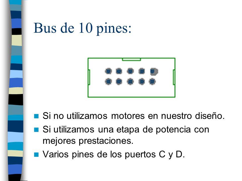Bus de 10 pines: Si no utilizamos motores en nuestro diseño.
