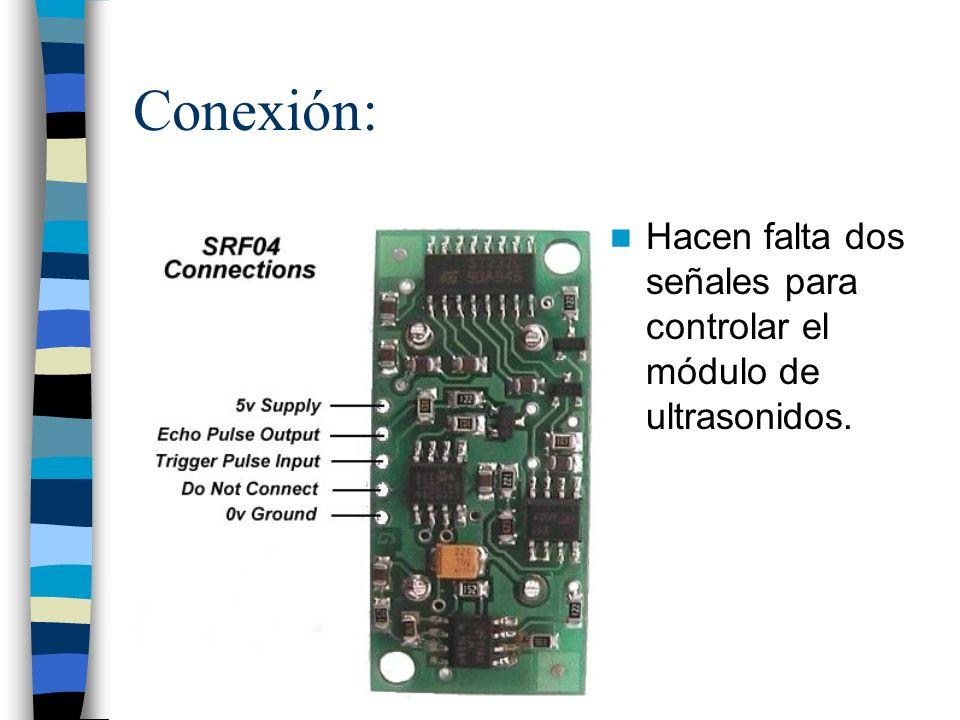 Conexión: Hacen falta dos señales para controlar el módulo de ultrasonidos.
