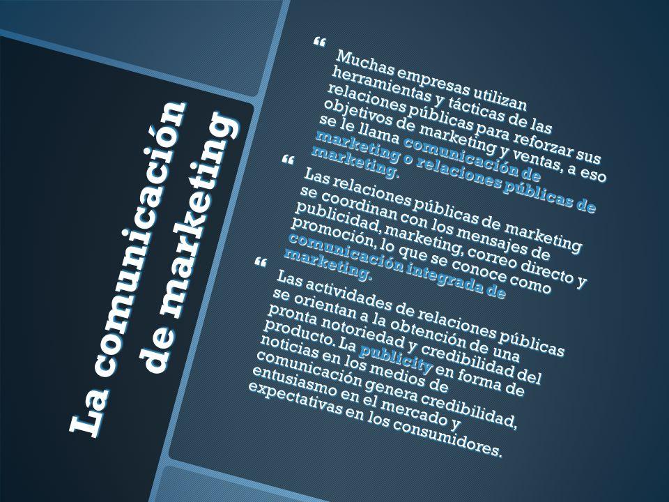 La comunicación de marketing Muchas empresas utilizan herramientas y tácticas de las relaciones públicas para reforzar sus objetivos de marketing y ventas, a eso se le llama comunicación de marketing o relaciones públicas de marketing.