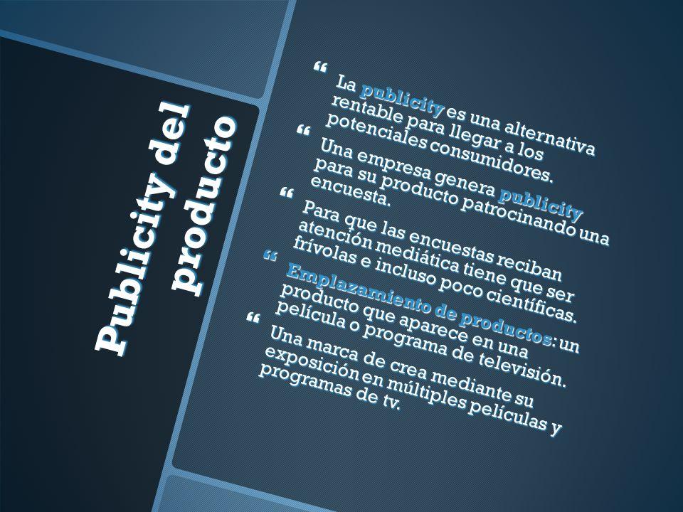 Publicity del producto La publicity es una alternativa rentable para llegar a los potenciales consumidores.
