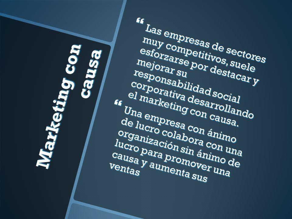 Marketing con causa Las empresas de sectores muy competitivos, suele esforzarse por destacar y mejorar su responsabilidad social corporativa desarrollando el marketing con causa.