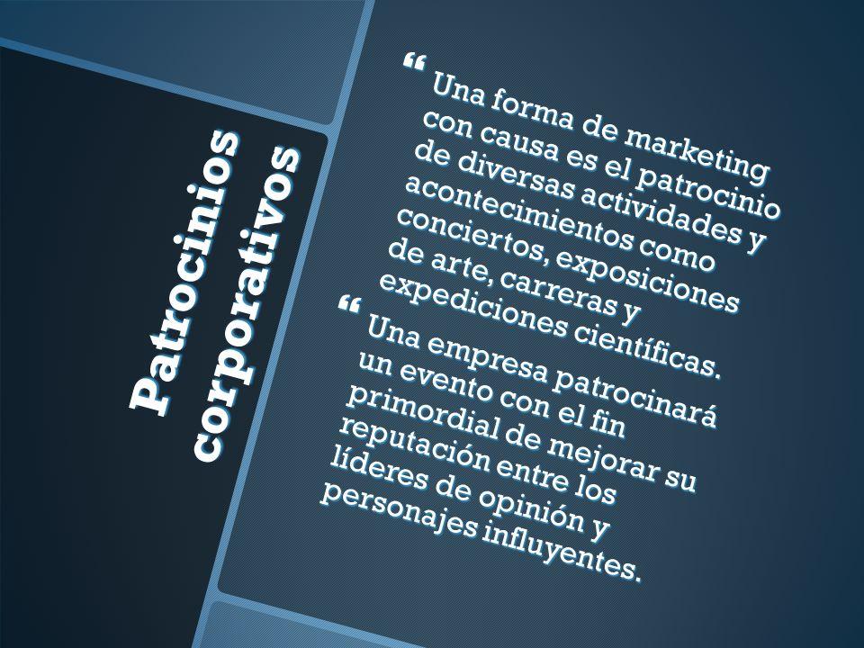 Patrocinios corporativos Una forma de marketing con causa es el patrocinio de diversas actividades y acontecimientos como conciertos, exposiciones de arte, carreras y expediciones científicas.