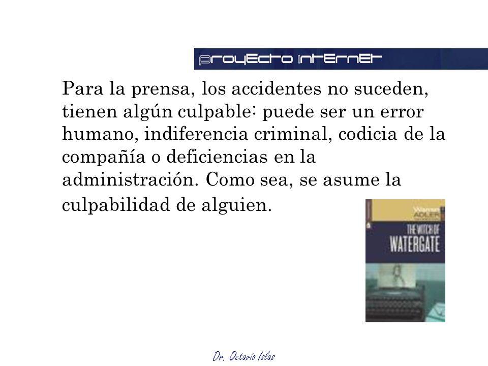 Dr. Octavio Islas Para la prensa, los accidentes no suceden, tienen algún culpable: puede ser un error humano, indiferencia criminal, codicia de la co