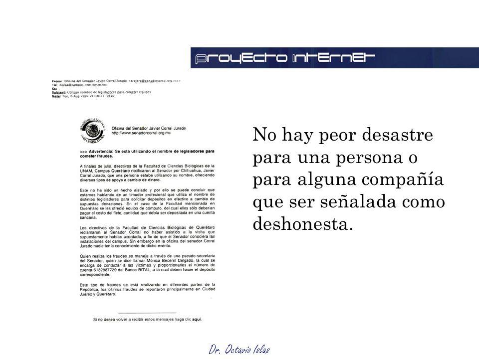 Dr. Octavio Islas No hay peor desastre para una persona o para alguna compañía que ser señalada como deshonesta.