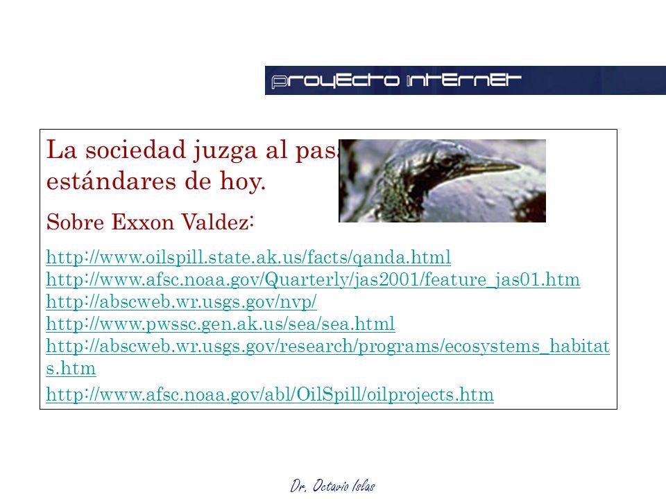 La sociedad juzga al pasado bajo los estándares de hoy. Sobre Exxon Valdez: http://www.oilspill.state.ak.us/facts/qanda.html http://www.afsc.noaa.gov/