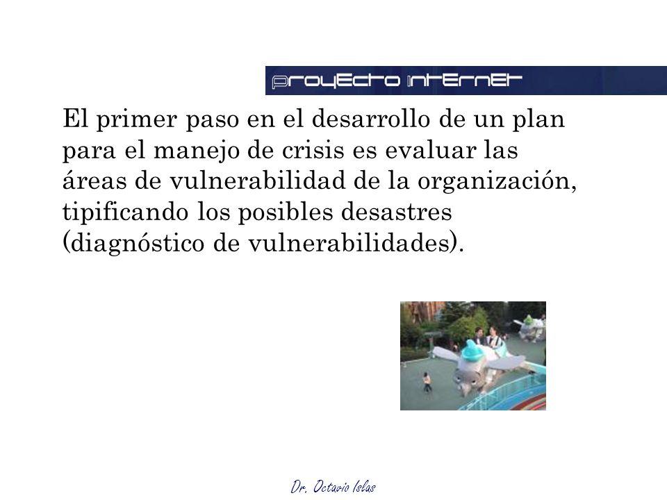 Dr. Octavio Islas El primer paso en el desarrollo de un plan para el manejo de crisis es evaluar las áreas de vulnerabilidad de la organización, tipif