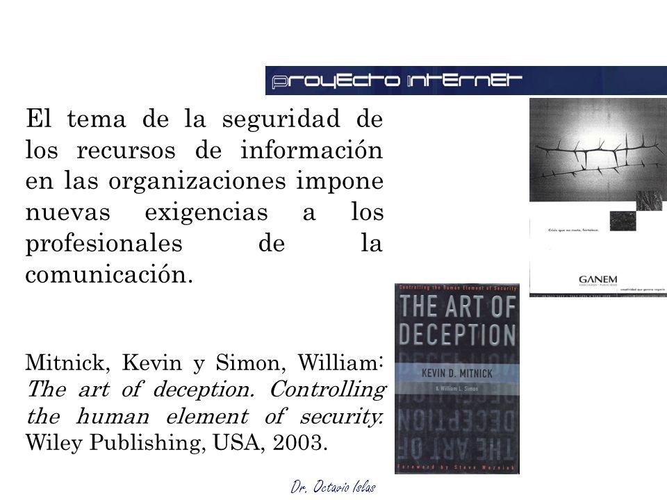 Dr. Octavio Islas El tema de la seguridad de los recursos de información en las organizaciones impone nuevas exigencias a los profesionales de la comu